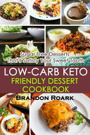 Low-Carb Keto-Friendly Dessert Cookbook