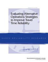 Evaluating Alternative Operations Strategies to Improve Travel Time Reliability