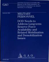 Military Personnel: Dod Needs to Address Long-Term Reserve Force Availability and Related Mobilization and Demobilization Issues