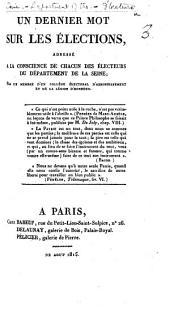 Un dernier mot sur les élections, adressé à la conscience de chacun des Électeurs du département de la Seine. Par un membre d'un collége électoral d'arrondissement, etc. [M. A. Jullien?]