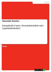 Europäische Union - Demokratiedefizit oder Legitimitätsdefizit?