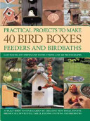 Practical Projects to Make 40 Bird Boxes  Feeders and Birdbaths Book