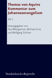 Thomas von Aquins Kommentar zum Johannesevangelium: Band 1
