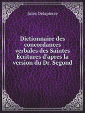 Dictionnaire des concordances verbales des Saintes ?critures d'apres la version du Dr. Segond