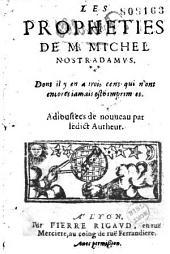 Les Propheties de M. Michel Nostradamus: Dont il y en a trois cens qui n'ont encores iamais esté imprimées. Adioustées de nouueau par ledict Autheur