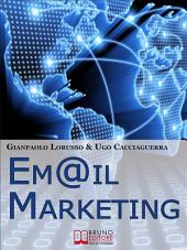 Email Marketing. Come Creare una Campagna di Direct Marketing Efficace Ottimizzando Target e Messaggio. (Ebook Italiano - Anteprima Gratis): Come Creare una Campagna di Direct Marketing Efficace Ottimizzando Target e Messaggio