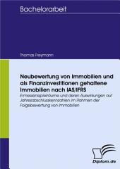 Neubewertung von Immobilien und als Finanzinvestitionen gehaltene Immobilien nach IAS/IFRS: Ermessensspielräume und deren Auswirkungen auf Jahresabschlusskennzahlen im Rahmen der Folgebewertung von Immobilien