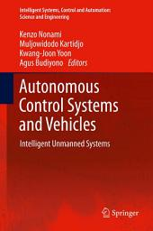 Autonomous Control Systems and Vehicles: Intelligent Unmanned Systems