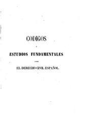 Códigos o estudios fundamentales sobre el derecho civil español: (1863. 708 p.)