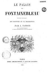 Le Palais de Fontainebleau (souvenirs historiques), son histoire et sa description
