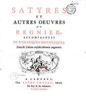 Satyres et autres oeuvres de Regnier, accompagnées de remarques historiques: Nouvelle édition considérablement augmentée