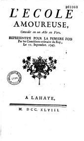 L' Ecole amoureuse. Comédie en un acte, en vers, [par A. Bret], représentée pour la première fois par les comédiens ordinaires [sic] du Roy ; le 11. septembre 1747