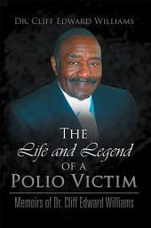 The Life and Legend of a Polio Victim: Memoirs of Dr. Cliff Edward Williams