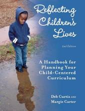 Reflecting Children's Lives: A Handbook for Planning Your Child-Centered Curriculum