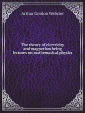 The theory of electricity and magnetism being lectures on mathematical physics