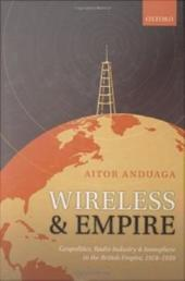 Wireless and Empire: Geopolitics, Radio Industry, and Ionosphere in the British Empire, 1918-1939