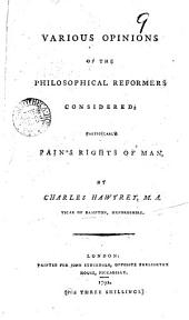 Various Opinions of the Philosophical Reformers Considered; Particularly Pain's Rights of Man. By Charles Hawtrey. ...