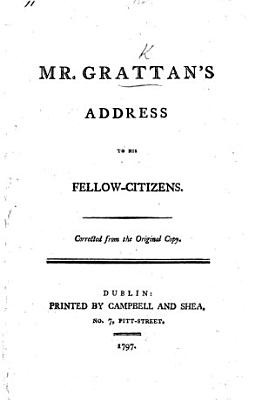 Mr  Grattan s address to his Fellow Citizens  on resigning his seat in Parliament   PDF
