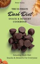 The Ultimate Dash Diet Snack & Dessert Cookbook