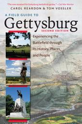 A Field Guide to Gettysburg, Second Edition Expanded Ebook: Experiencing the Battlefield through Its History, Places, and People, Edition 2