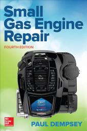 Small Gas Engine Repair, Fourth Edition: Edition 4