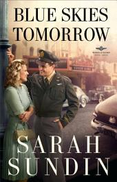 Blue Skies Tomorrow (Wings of Glory Book #3): A Novel