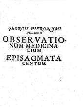 Georgii Hieronymi Velschii Observationum Medicinalium Episagmata Centum
