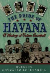 The Pride of Havana: A History of Cuban Baseball