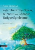 Yoga Therapy for Stress  Burnout and Chronic Fatigue Syndrome PDF