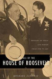 The Fall of the House of Roosevelt: Brokers of Ideas and Power from FDR to LBJ