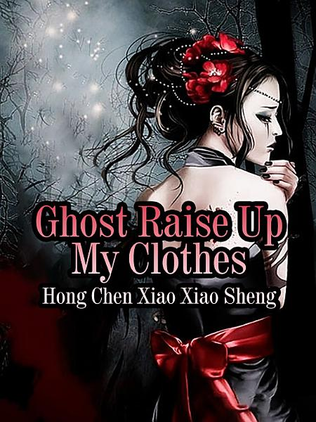 Ghost Raise Up My Clothes