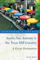 Explorer s Guide Austin  San Antonio   the Texas Hill Country  A Great Destination  Second Edition  PDF