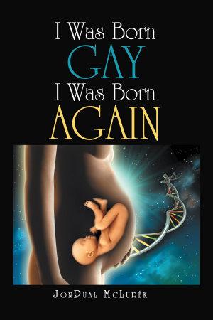 I Was Born Gay I Was Born Again PDF