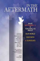 In the Aftermath: What September 11 is Teaching Us about Our World, Our Faith & Ourselves