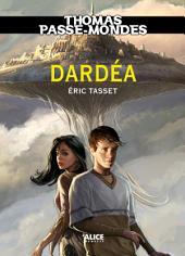Thomas Passe-Mondes : Dardéa: Tome 1 - Saga Fantasy