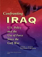 Confronting Iraq: U.S. Policy and the Use of Force Since the Gulf War