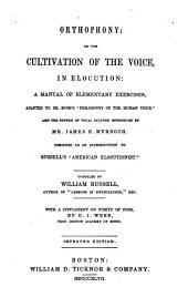 "Orthophony; Or, The Cultivation of the Voice, in Elocution: A Manual of Elementary Exercises, Adapted to Dr. Rush's ""Philosophy of the Human Voice,"" and the System of Vocal Culture Introduced by Mr. James E. Murdoch. Designed as an Introduction to Russell's ""American Elocutionist."""