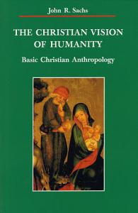 The Christian Vision of Humanity