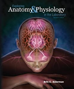 Exploring Anatomy & Physiology in the Laboratory