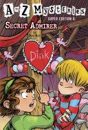 A to Z Mysteries Super Edition #8: Secret Admirer