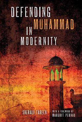 Defending Mu   ammad in Modernity