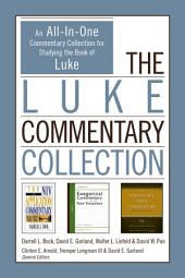 The Luke Commentary Collection: An All-In-One Commentary Collection for Studying the Book of Luke