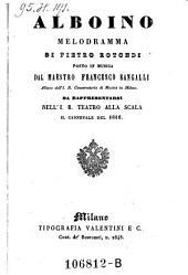 Alboino Melodramma ; Da Rappresentarsi Nell'I. R. Teatro Alla Scala Il Carnevale Del 1846