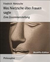 Was Nietzsche über Frauen sagte: Eine Zusammenstellung