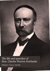 The Life and Speeches of Henry Charles Warren Fairbanks: Republican Candidate for Vice-president