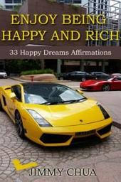 Enjoy Being Happy and Rich - 33 Happy Dreams Affirmations