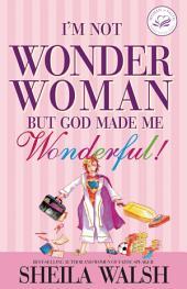 I'm Not Wonder Woman: But God Made Me Wonderful