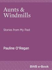 Aunts & Windmills: Stories from My Past