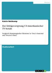 Der Erfolgsvorsprung US-Amerikanischer TV-Serials: Vergleich dramaturgischer Elemente in 'Grey's Anatomy' und 'Doctor's Diary'