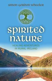 Spirited Nature: Healing Adventures in Rural Ireland